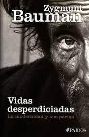 «Vidas desperdiciadas. la modernidad y sus parias», de Zygmunt Bauman, para descargar completo en pdf