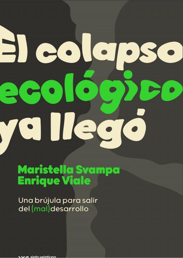 «El colapso ecológico ya llegó», de Maristella Svampa y Enrique Viale. Indice y prólogo para descargar en pdf