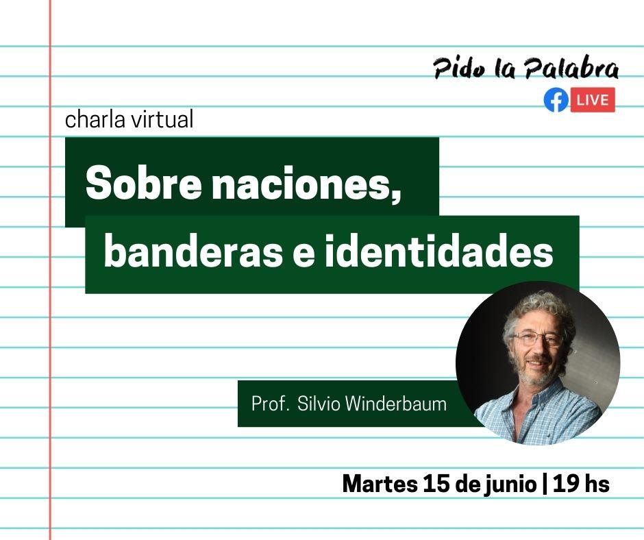 Charla Virtual: «Naciones, banderas e identidades». Prof. Silvio Winderbaum