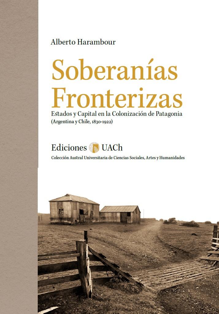 «soberanias fronterizas», excelente materiAL SOBRE LA HISTORIA DE LA PATAGONIA SUR ARGENTINO-CHILENA